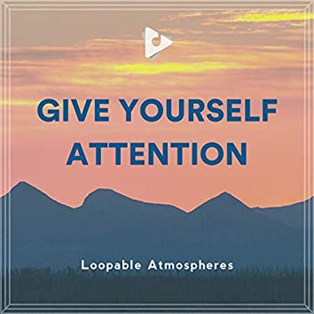 Give Yourself Attention