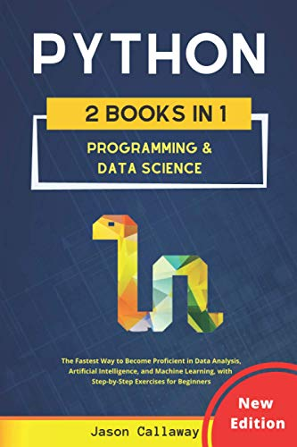 PYTHON: Programming & Data Science - The Fastest Way to Become Proficient in Data Analysis, Artificial Intelligence, and Machine Learning, with Step-by-Step Exercises for Beginners (2 Books in 1)