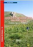 Guida escursionistica della Puglia. Trekking...