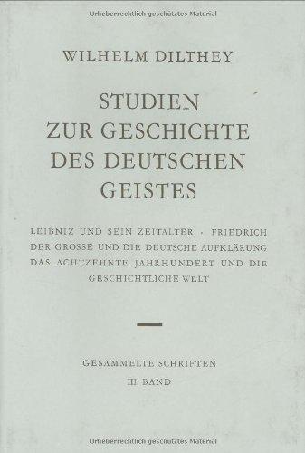 Gesammelte Schriften: Dilthey, Wilhelm, Bd.3 : Studien zur Geschichte des deutschen Geistes: Bd 3 (Wilhelm Dilthey. Gesammelte Schriften, Band 3)