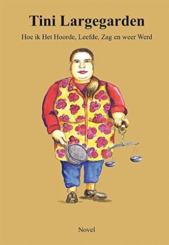 Tini Largegarden - Hoe ik Het Hoorde, Leefde, Zag en weer Werd: Dit boek beschrijft het Levensverhaal van Tini Largegarden