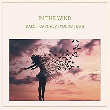In the Wind (feat. Capital P & Young Tewii)