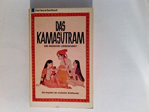 Das Kamasutram. Die indische Liebeskunst. Das altindische Liebeslehrbuch, verbunden mit zugehörigen Texten aus der erotischen Dichtung Indiens: Daschakumaratscharita, Schukasaptati, Samayamatrika. Das Heyne-Sachbuch Nr. 36.