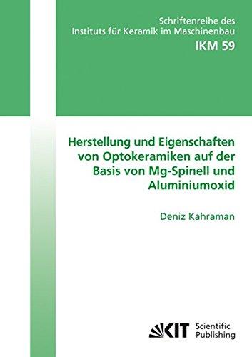 Herstellung und Eigenschaften von Optokeramiken auf der Basis von Mg-Spinell und Aluminiumoxid (Schriftenreihe des Instituts für Keramik im Maschinenbau - IKM)