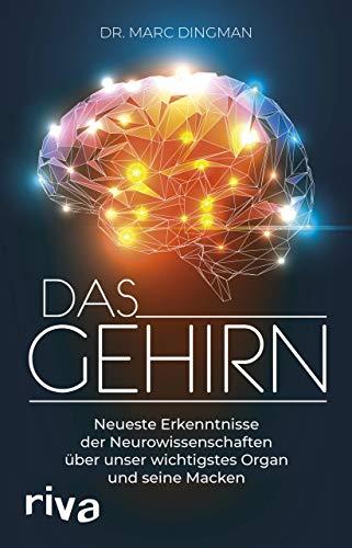 Das Gehirn: Neueste Erkenntnisse der Neurowissenschaften über unser wichtigstes Organ und seine Macken