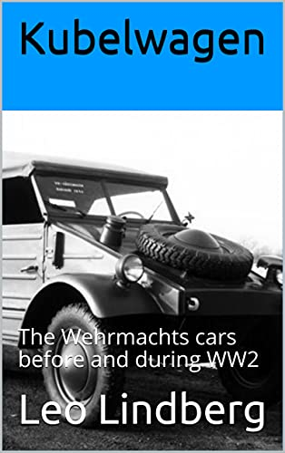 Kubelwagen: The Wehrmachts cars before and during WW2 (English Edition)