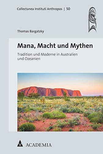 Mana, Macht und Mythen: Tradition und Moderne in Australien und Ozeanien