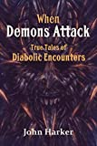 When Demons Attack: True Tales of Diabolic Encounters