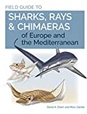 Field Guide to Sharks, Rays & Chimaeras of Europe and the Mediterranean (Wild Nature Press) (English Edition)
