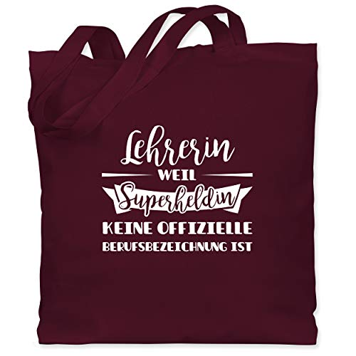 Shirtracer Lehrer - Lehrerin weil Superheldin keine offizielle Berufsbezeichnung ist - Unisize - Bordeauxrot - tasche mit lehrer spruch - WM101 - Stoffbeutel aus Baumwolle Jutebeutel lange Henkel