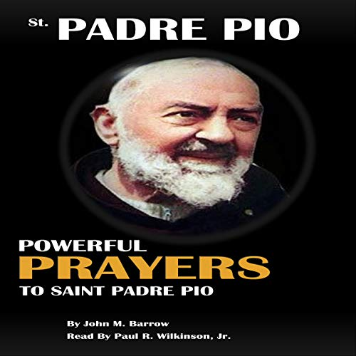 St. Padre Pio: Powerful Prayers to St. Padre Pio cover art