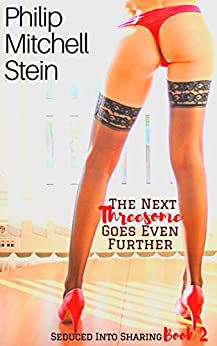 The Next Threesome Goes Even Further (Seduced into Sharing Book 2) by [Philip Mitchell Stein]