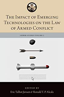 The Impact of Emerging Technologies on the Law of Armed Conflict (The Lieber Studies Series)
