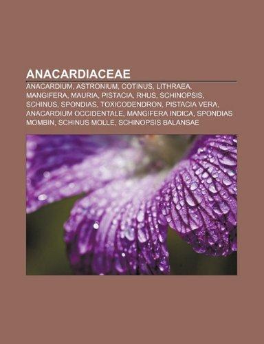 Anacardiaceae: Anacardium, Astronium, Co: Anacardium, Astronium, Cotinus, Lithraea, Mangifera, Mauria, Pistacia, Rhus, Schinopsis, Schinus, Spondias, ... mombin, Schinus molle, Schinopsis balansae