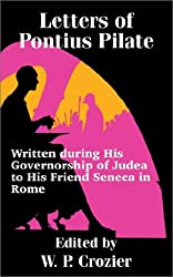 Letters of Pontius Pilate: Written during His Governorship of Judea to His Friend Seneca in Rome