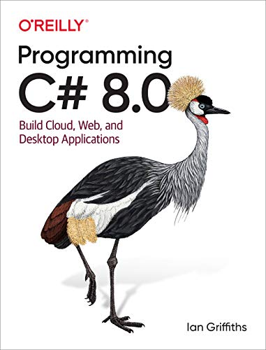 Compare Textbook Prices for Programming C# 8.0: Build Cloud, Web, and Desktop Applications 1 Edition ISBN 9781492056812 by Griffiths, Ian