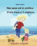 Italien enfant: Mon papa est le meilleur: Papa enfant - d'images pour les enfants (édition bilingue italien/français), Livre bilingue pour enfants (Italien/Francais)