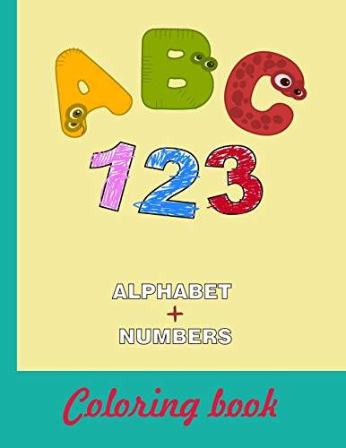 ABC 123 Alphabet + Numbers Coloring Book: 8.5x11 |A4| Alphabet with Numbers, Letters, Shapes, Colors, My First Toddler Coloring Book