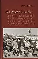 Das »System Sauckel«: Der Generalbevollmaechtigte fuer den Arbeitseinsatz und die Arbeitskraeftepolitik in der besetzten Ukraine 1942-1945