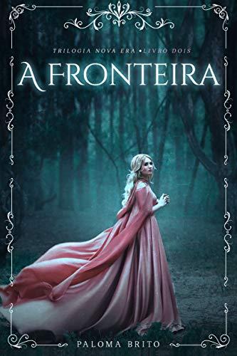 A Fronteira (Nova Era Livro 2) por [Paloma Brito]