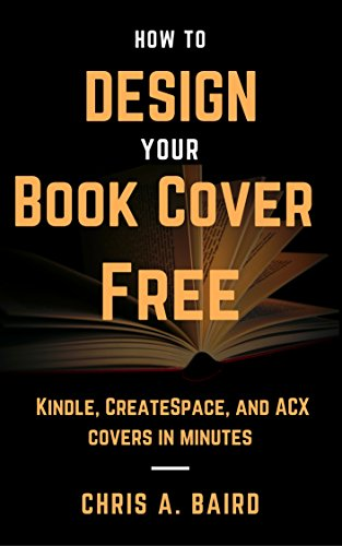 Cover Design: How to Design Your Book Cover Free: Make your Kindle, CreateSpace, and...