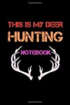 This Is My Deer Hunting Notebook: Track and evaluate your hunting seasons For Species: Deer Turkeys Elk Rabbits Duck Fox And More ... Gifts. 110 Story Paper Pages. 6 in x 9 in Cover.