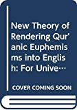 Alhaj, A: New Theory of Rendering Qur'anic Euphemisms into E