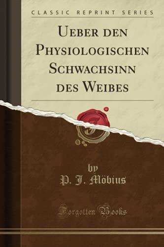 Ueber den Physiologischen Schwachsinn des Weibes (Classic Reprint)