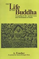 Life of the Buddha: According to the Ancient Texts & Monuments of India