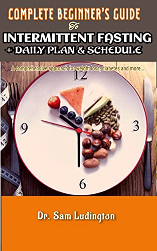 COMPLETE BEGINNER'S GUIDE TO INTERMITTENT FASTING + DAILY PLAN & SCHEDULE (English Edition)