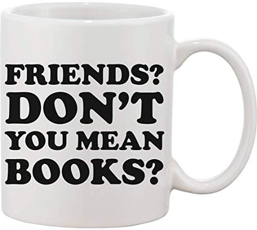 Taza de cerámica con texto en inglés 'Friends? Don't You Mean Books? Fictional Characters are My Best Friends'