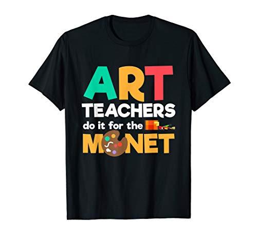 Art Teachers Do It For The Money | Kunstlehrer Schule T-Shirt
