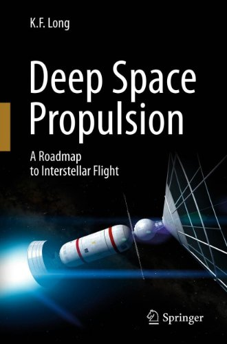 Deep Space Propulsion: A Roadmap to Interstellar Flight (Astronomers' Universe) (English Edition)