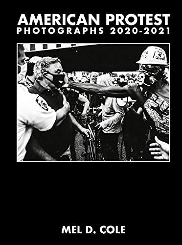 Mel D. Cole: American Protest: Photographs 2020–2021
