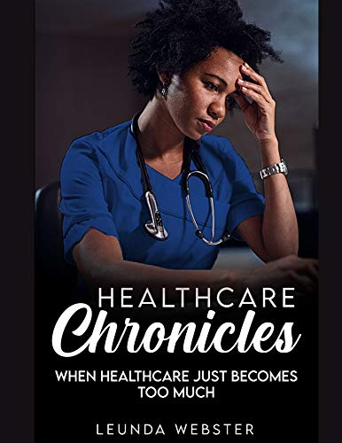 Healthcare Chronicles: when healthcare just becomes too much (English Edition)