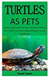 Turtles As Pets: The Best Guide On How To Raise And Keep Turtles As Pets, Turtles Care, Diet, Feeding,...