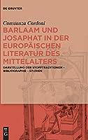 Barlaam und Josaphat in der Europaischen Literatur des Mittelalters: Darstellund der Stofftraditionen - Bibliographie - Studien