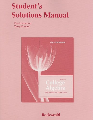Student Solutions Manual for College Algebra with Modeling and Visualization and Essentials of College Algebra with Mode