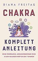 Chakra Komplett-Anleitung: Deine persoenliche, lebensveraendernde Reise zu den heilenden Kraeften der 7 Chakren