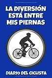 La diversión está entre mis piernas: Diario del ciclista