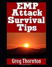 EMP Attack Survival Tips: The Top Beginner Survival Tips On How To Outlast And Survive An EMP Attack That Takes Us Back To The Stone Ages