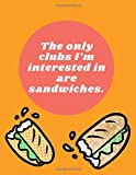The Only Clubs I'm Interested in are Sandwiches: Recipe Journal Notebook | Home Cookbook to Write Down Your Favourite Recipes
