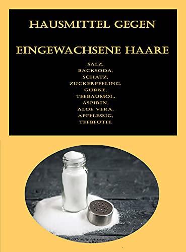 Hausmittel gegen eingewachsene Haare: Salz, Backsoda, Schatz, Zuckerpeeling, Gurke, Teebaumöl, Aspirin, Aloe Vera, Apfelessig, Teebeutel