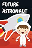 Future Astronaut: Journal for Boys to Write In Ideas and Doodles Space Rocket Galaxy Notebook 6 x 9 Inches Paperback 120 Pages
