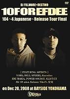 10FOR EFDEE 104~4 Japanese~ Release Tour Final on Dec 20,2008 at BAYSIDE YOKOHAMA [DVD]