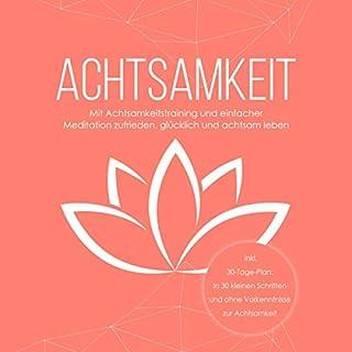 Achtsamkeit: Mit Achtsamkeitstraining und einfacher Meditation zufrieden, glücklich und achtsam leben Titelbild