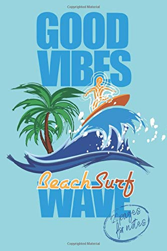 GOOD VIBES Beach Surf WAVE - 120 pages for notes: NOTEBOOK SURFING JOURNAL for girls and boys with a passion for surfing   Quick and convenient ... 120 white lined pages - Handy size 6x9 pouce