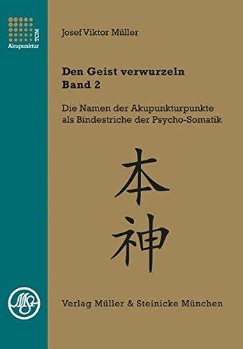 Den Geist verwurzeln - Band 2: Die psychosomatischen Profile der Fünf Wandlungsphasen by Josef Viktor Müller (2012-05-09)