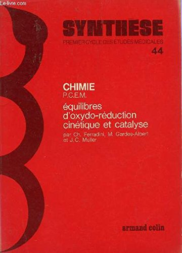 CHIMIE (PCEM) / VOL. 44 : EQUILIBERS D'OXYDO-REDUCTION CINETIQUE ET CATALYSE / COLLECTION SYNTHESE - 1er CYCLE DES ETUDES MEDICALES.