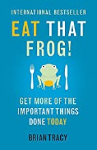 By Brian Tracy - Eat That Frog!: Get More of the Important Things Done - Today! (1.1.2013)
